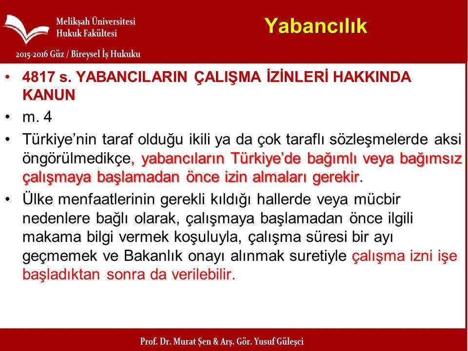 Yabancılık 4817 s. YABANCILARIN ÇALIŞMA İZİNLERİ HAKKINDA KANUN. m. 4.