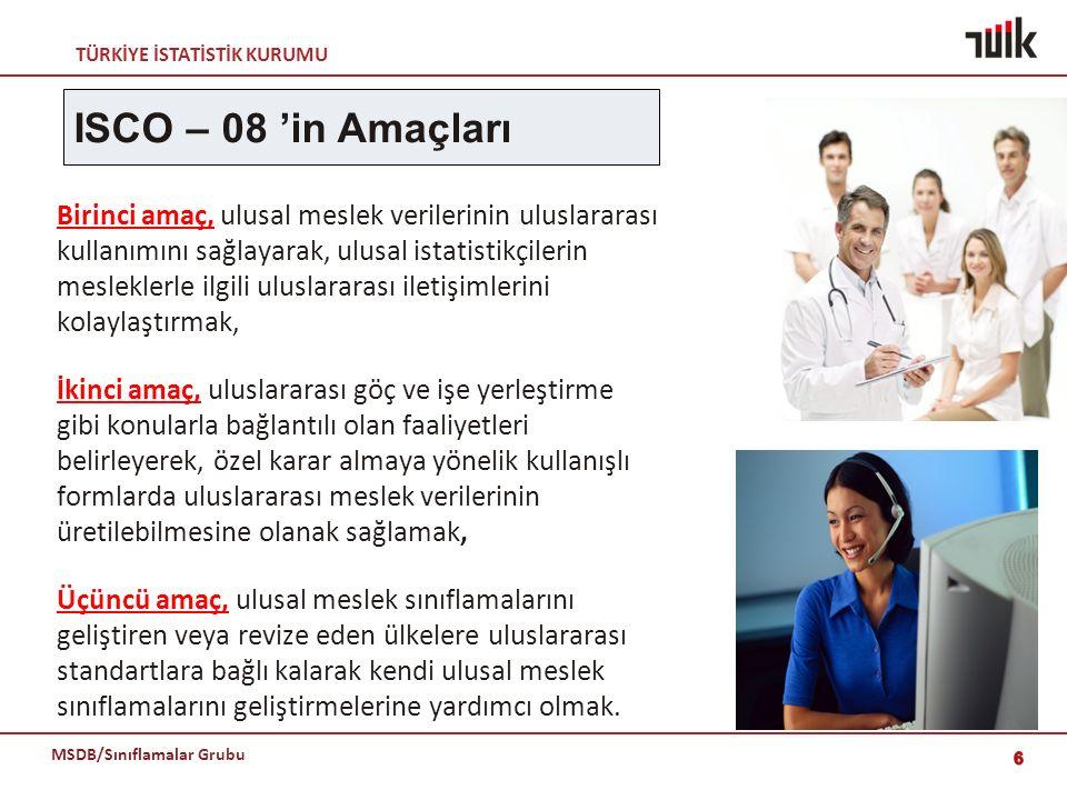ISCO – 08 'in Amaçları Birinci amaç, ulusal meslek verilerinin uluslararası. kullanımını sağlayarak, ulusal istatistikçilerin.