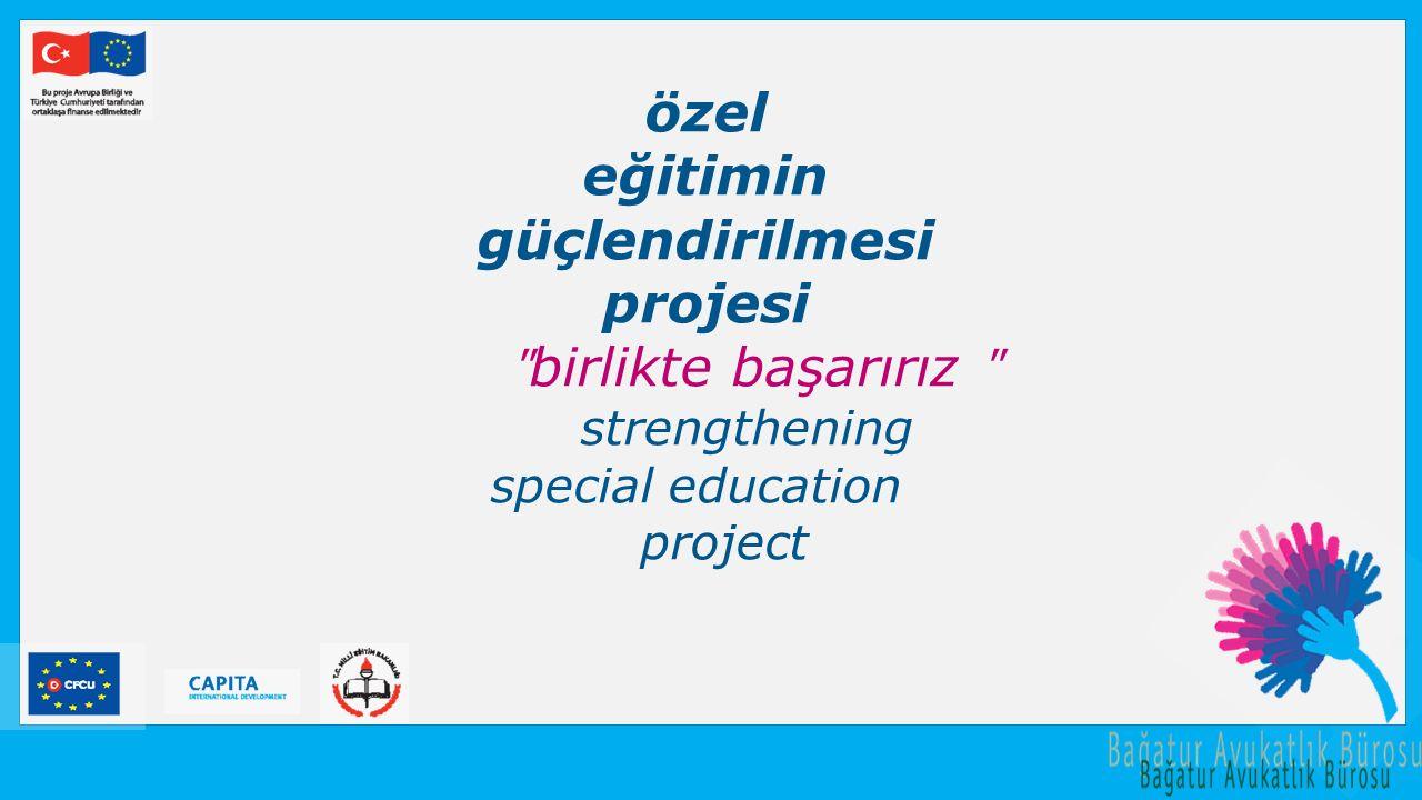 özel eğitimin güçlendirilmesi projesi