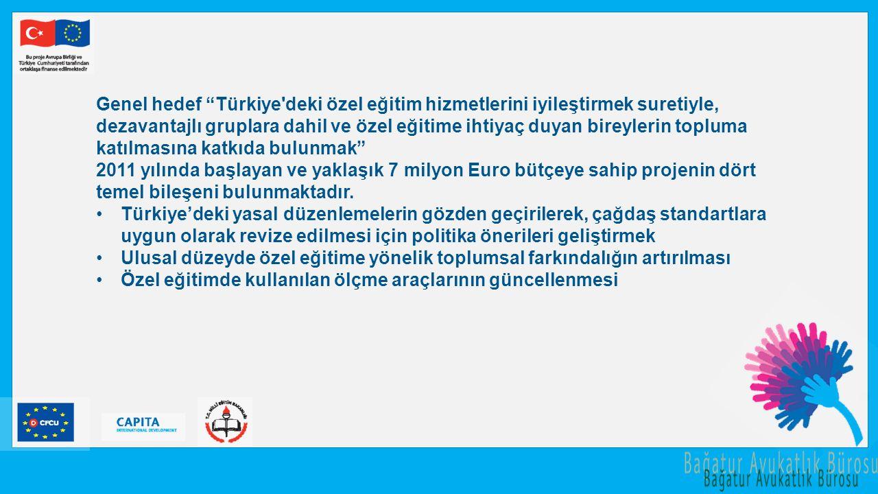 Genel hedef Türkiye deki özel eğitim hizmetlerini iyileştirmek suretiyle, dezavantajlı gruplara dahil ve özel eğitime ihtiyaç duyan bireylerin topluma katılmasına katkıda bulunmak