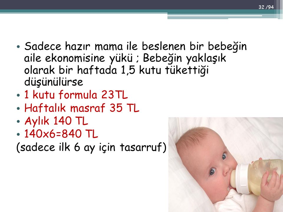 Sadece hazır mama ile beslenen bir bebeğin aile ekonomisine yükü ; Bebeğin yaklaşık olarak bir haftada 1,5 kutu tükettiği düşünülürse