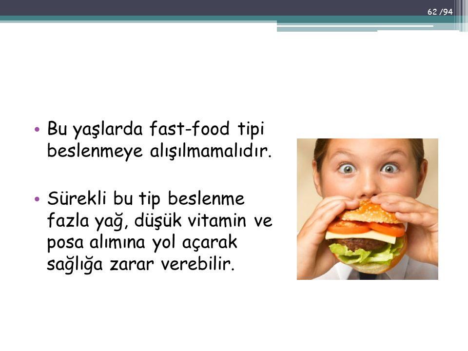 Bu yaşlarda fast-food tipi beslenmeye alışılmamalıdır.