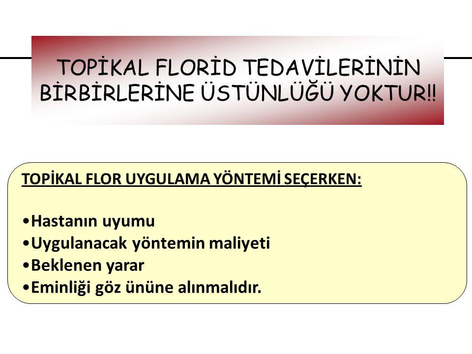 TOPİKAL FLORİD TEDAVİLERİNİN BİRBİRLERİNE ÜSTÜNLÜĞÜ YOKTUR!!