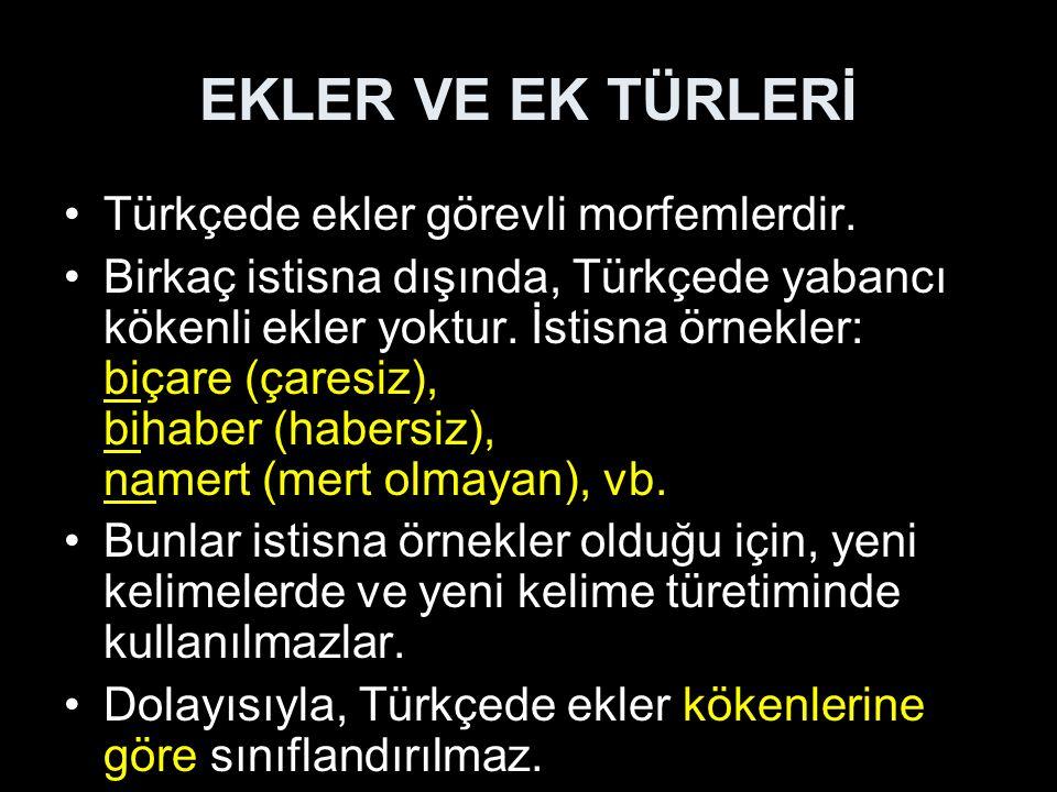 ЕKLER VE EK TÜRLERİ Türkçede ekler görevli morfemlerdir.