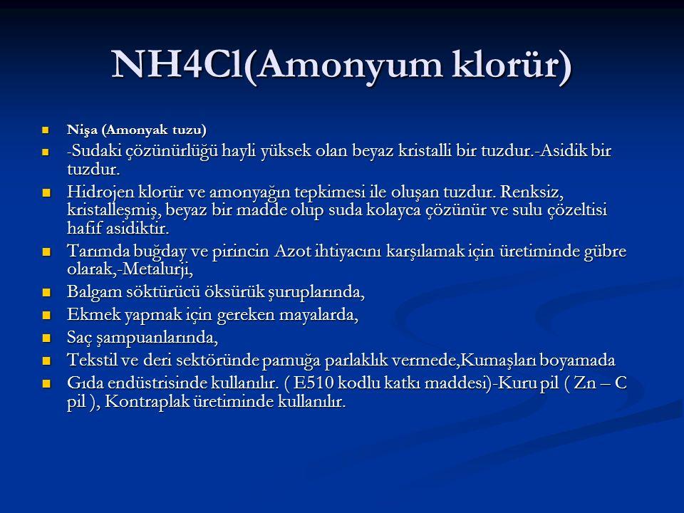 NH4Cl(Amonyum klorür) Nişa (Amonyak tuzu) -Sudaki çözünürlüğü hayli yüksek olan beyaz kristalli bir tuzdur.-Asidik bir tuzdur.