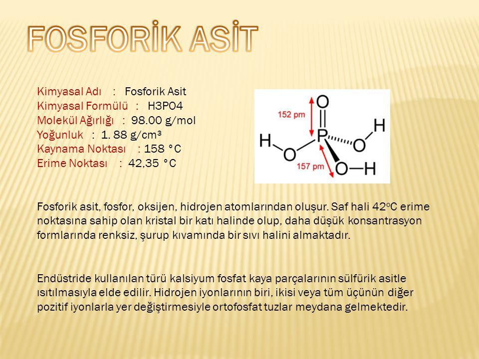 FOSFORİK ASİT Kimyasal Adı : Fosforik Asit Kimyasal Formülü : H3PO4