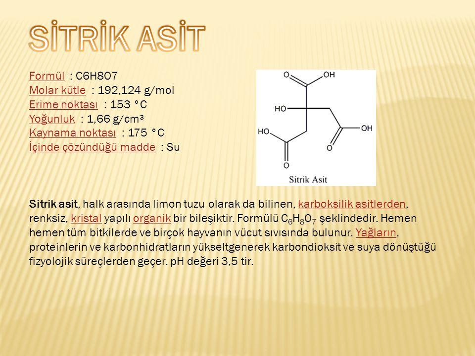 SİTRİK ASİT Formül : C6H8O7 Molar kütle : 192,124 g/mol