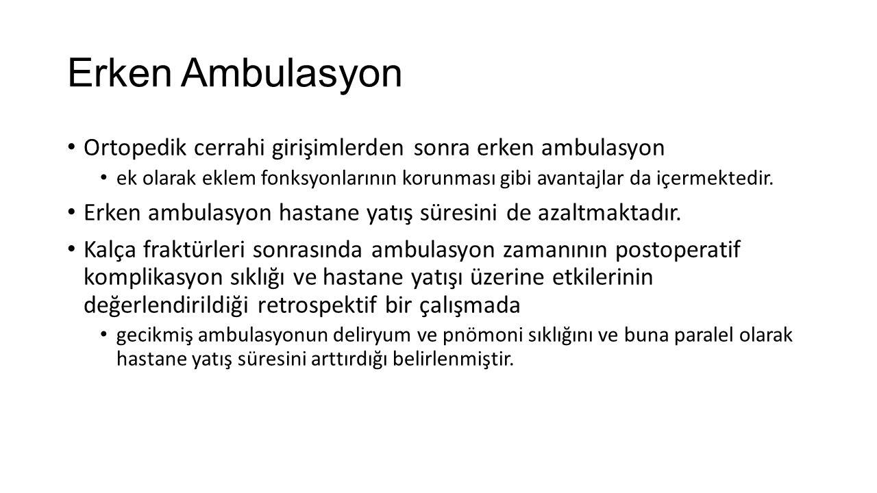 Erken Ambulasyon Ortopedik cerrahi girişimlerden sonra erken ambulasyon. ek olarak eklem fonksyonlarının korunması gibi avantajlar da içermektedir.