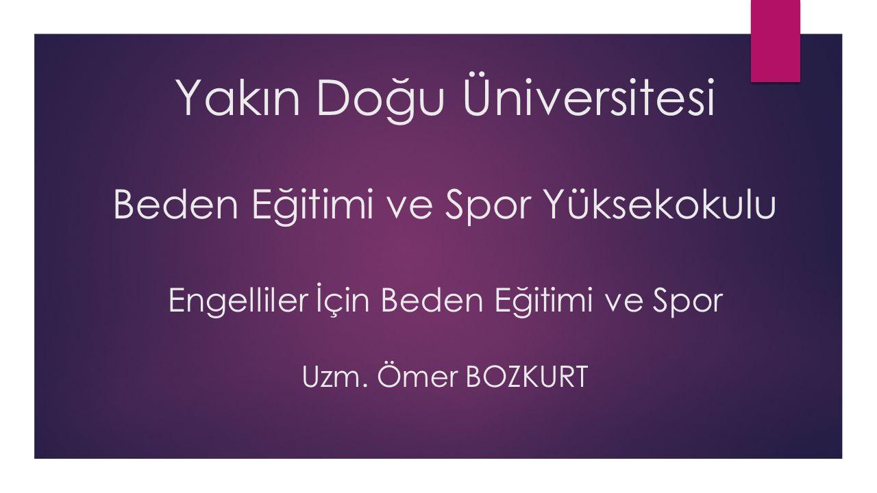 Yakın Doğu Üniversitesi Beden Eğitimi ve Spor Yüksekokulu Engelliler İçin Beden Eğitimi ve Spor Uzm.