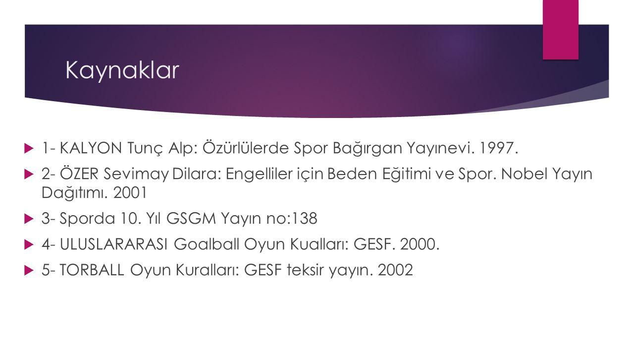 Kaynaklar 1- KALYON Tunç Alp: Özürlülerde Spor Bağırgan Yayınevi. 1997.