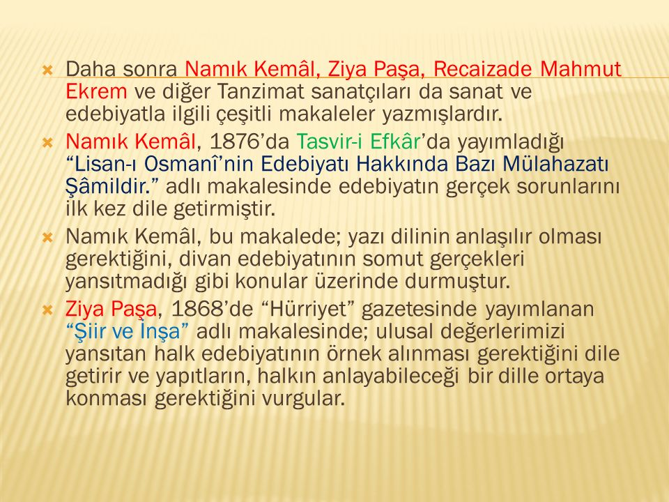 Daha sonra Namık Kemâl, Ziya Paşa, Recaizade Mahmut Ekrem ve diğer Tanzimat sanatçıları da sanat ve edebiyatla ilgili çeşitli makaleler yazmışlardır.