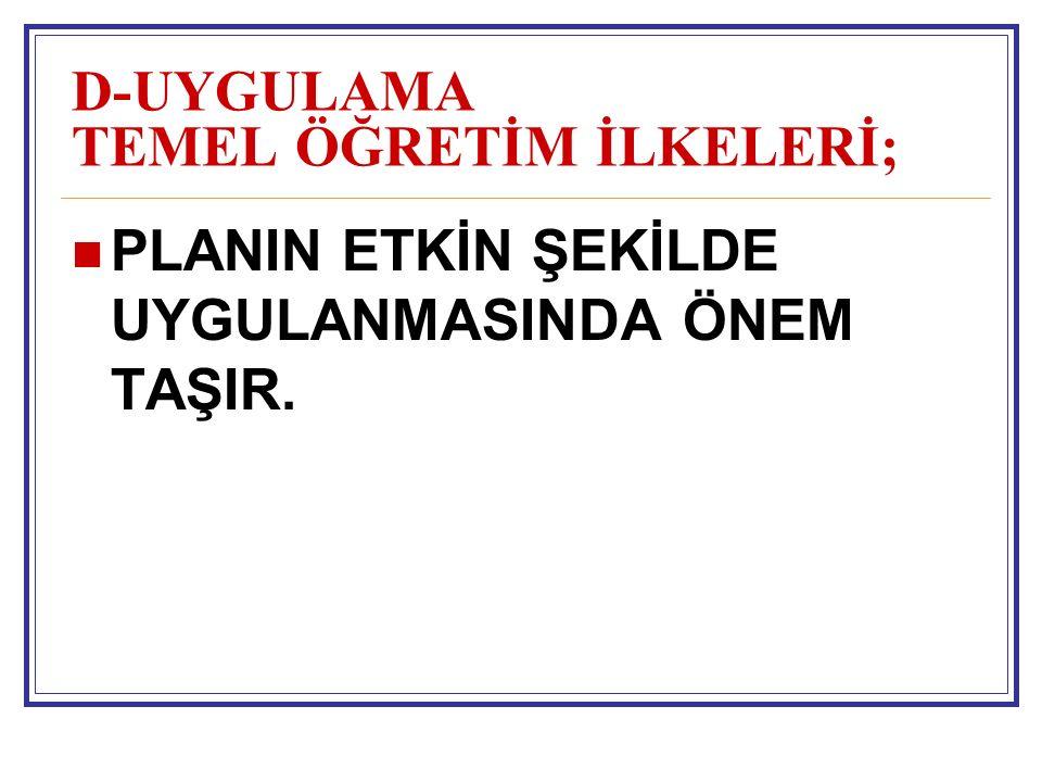 D-UYGULAMA TEMEL ÖĞRETİM İLKELERİ;