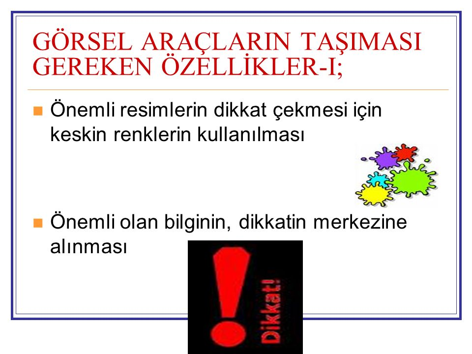 GÖRSEL ARAÇLARIN TAŞIMASI GEREKEN ÖZELLİKLER-I;