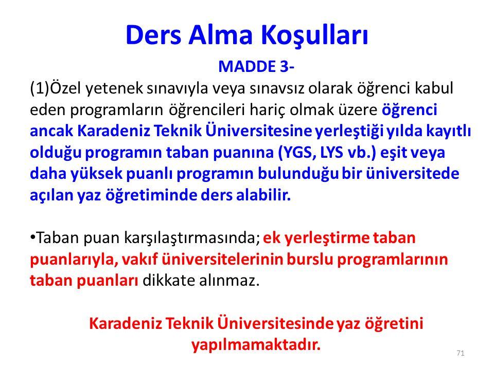 Karadeniz Teknik Üniversitesinde yaz öğretini yapılmamaktadır.