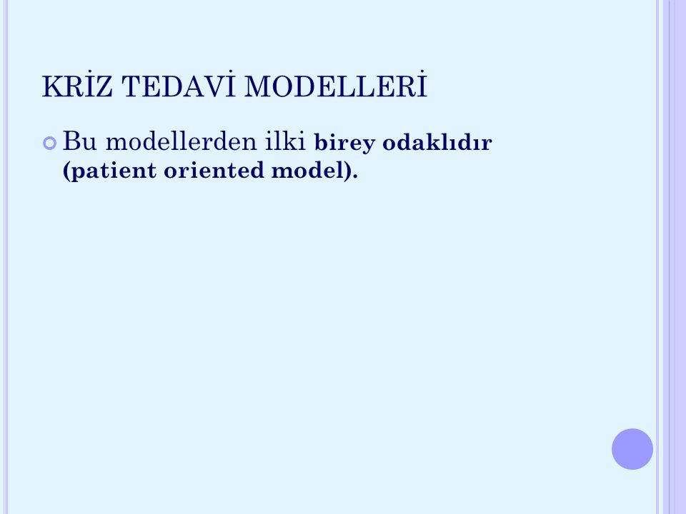 KRİZ TEDAVİ MODELLERİ Bu modellerden ilki birey odaklıdır (patient oriented model).
