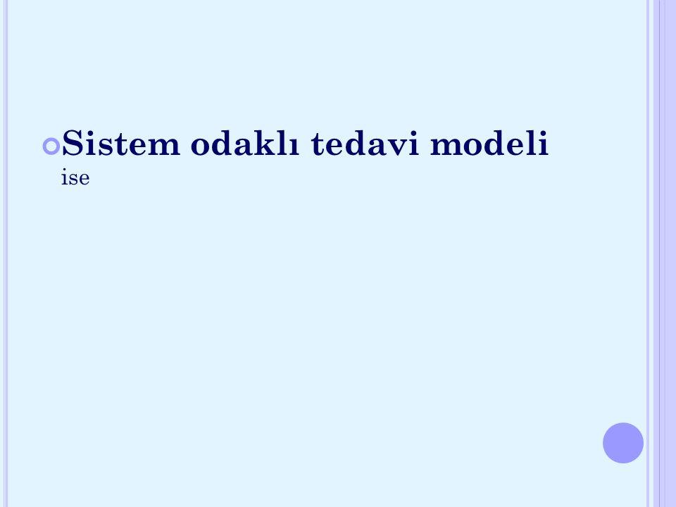 Sistem odaklı tedavi modeli ise
