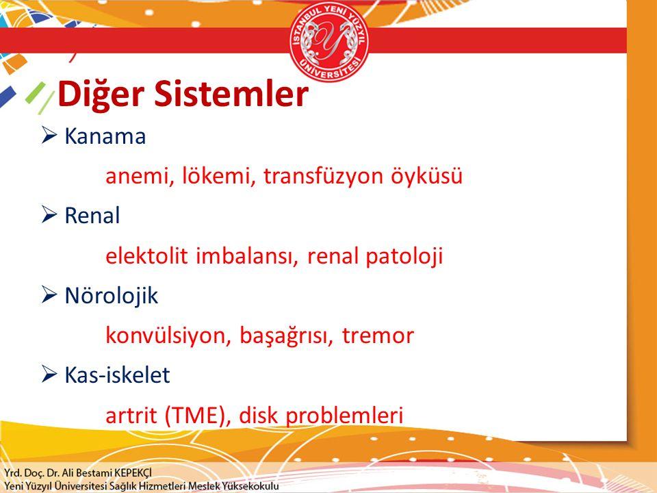 Diğer Sistemler Kanama anemi, lökemi, transfüzyon öyküsü Renal
