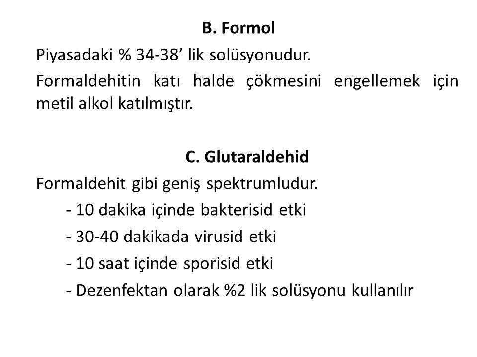 B. Formol Piyasadaki % 34-38' lik solüsyonudur. Formaldehitin katı halde çökmesini engellemek için metil alkol katılmıştır.