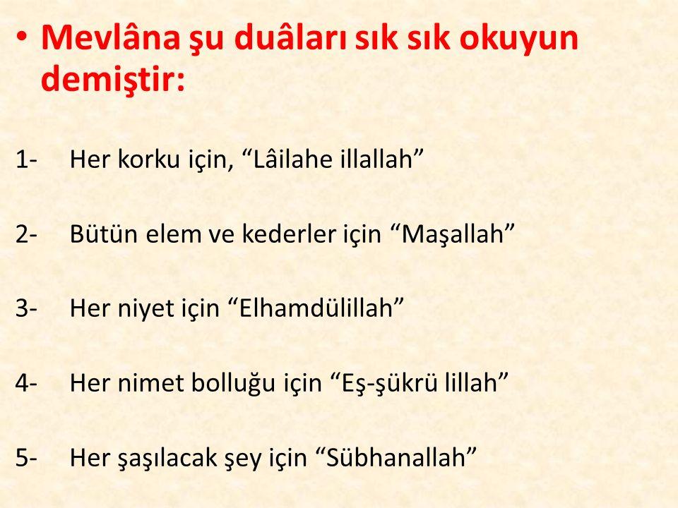 Mevlâna şu duâları sık sık okuyun demiştir: