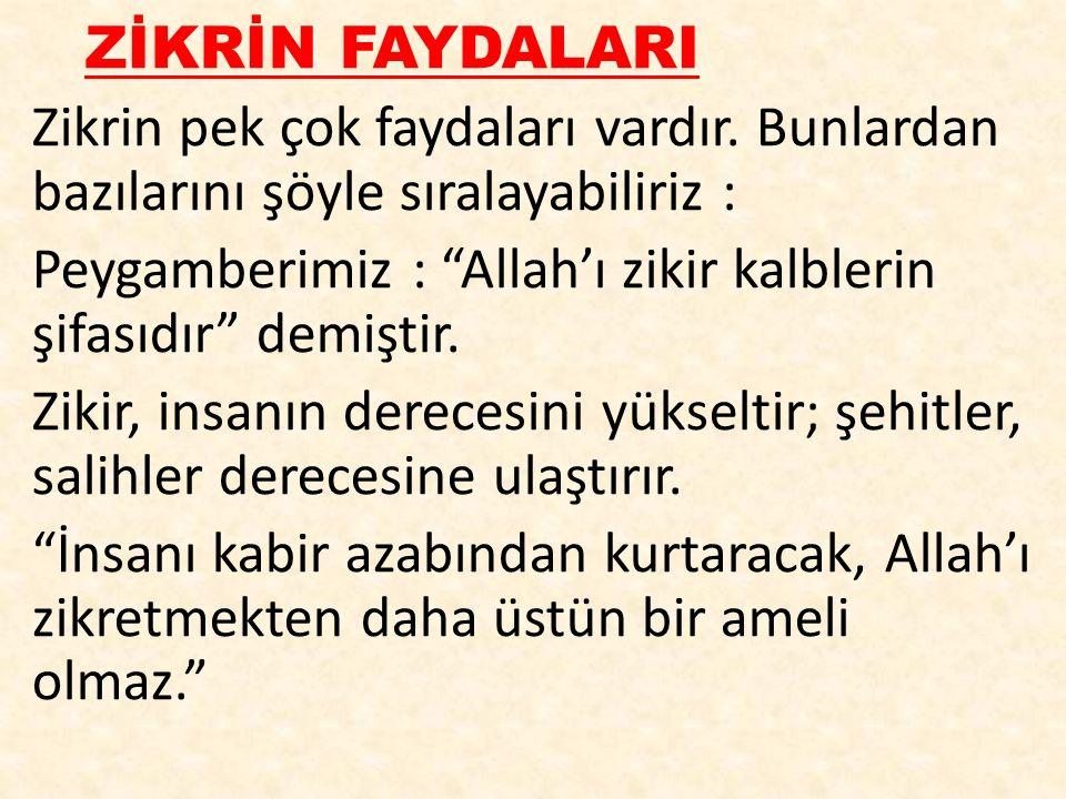 Peygamberimiz : Allah'ı zikir kalblerin şifasıdır demiştir.