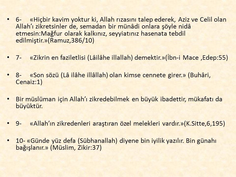 6- «Hiçbir kavim yoktur ki, Allah rızasını talep ederek, Aziz ve Celil olan Allah'ı zikretsinler de, semadan bir münâdi onlara şöyle nidâ etmesin:Mağfur olarak kalkınız, seyyiatınız hasenata tebdil edilmiştir.»(Ramuz,386/10)