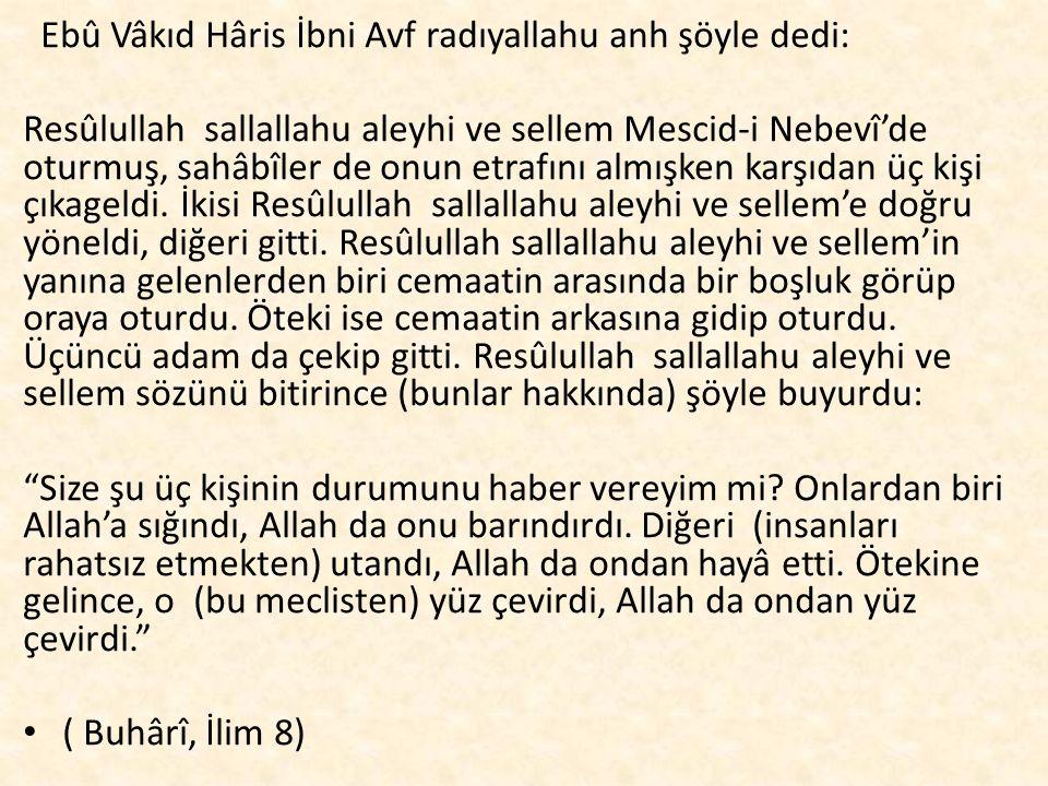 Ebû Vâkıd Hâris İbni Avf radıyallahu anh şöyle dedi: