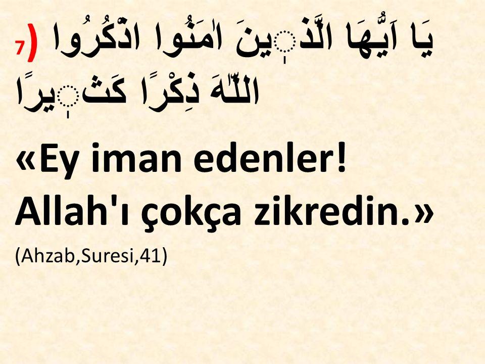 «Ey iman edenler! Allah ı çokça zikredin.»