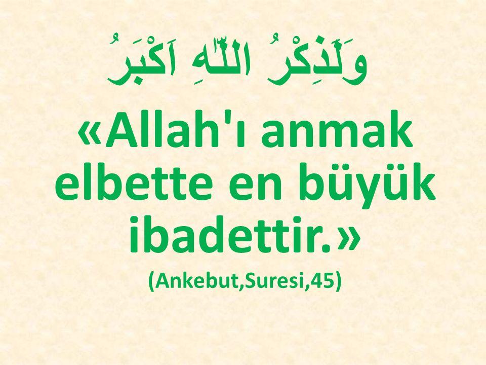 «Allah ı anmak elbette en büyük ibadettir.»