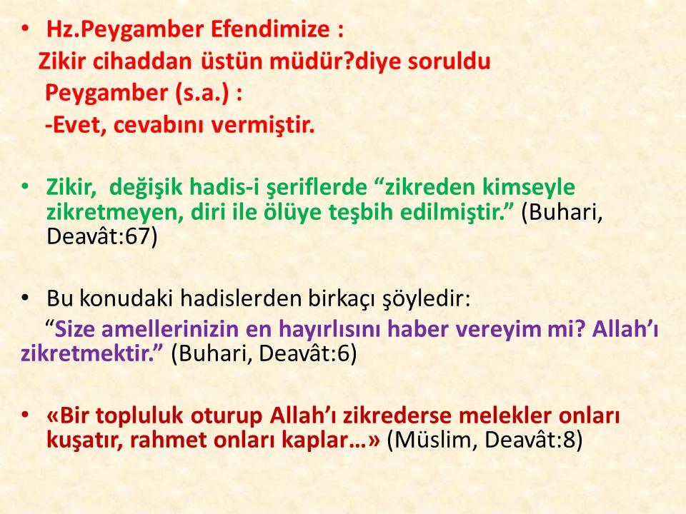 Hz.Peygamber Efendimize : Zikir cihaddan üstün müdür diye soruldu