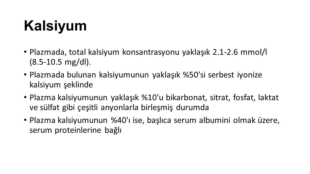 Kalsiyum Plazmada, total kalsiyum konsantrasyonu yaklaşık 2.1-2.6 mmol/l (8.5-10.5 mg/dl).