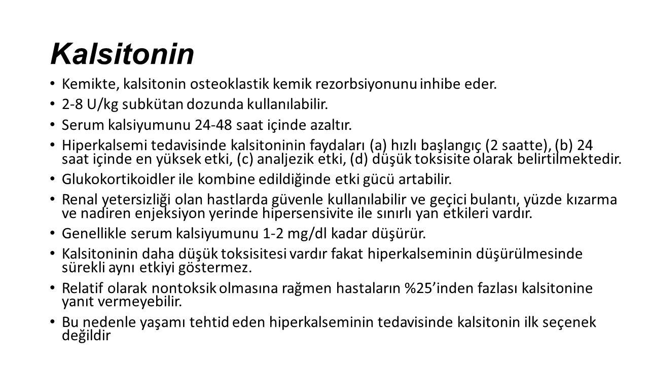 Kalsitonin Kemikte, kalsitonin osteoklastik kemik rezorbsiyonunu inhibe eder. 2-8 U/kg subkütan dozunda kullanılabilir.