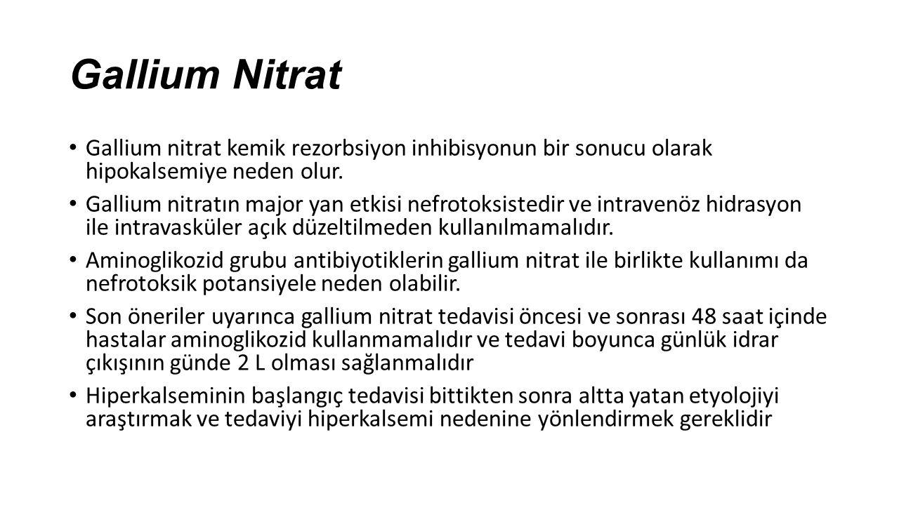 Gallium Nitrat Gallium nitrat kemik rezorbsiyon inhibisyonun bir sonucu olarak hipokalsemiye neden olur.