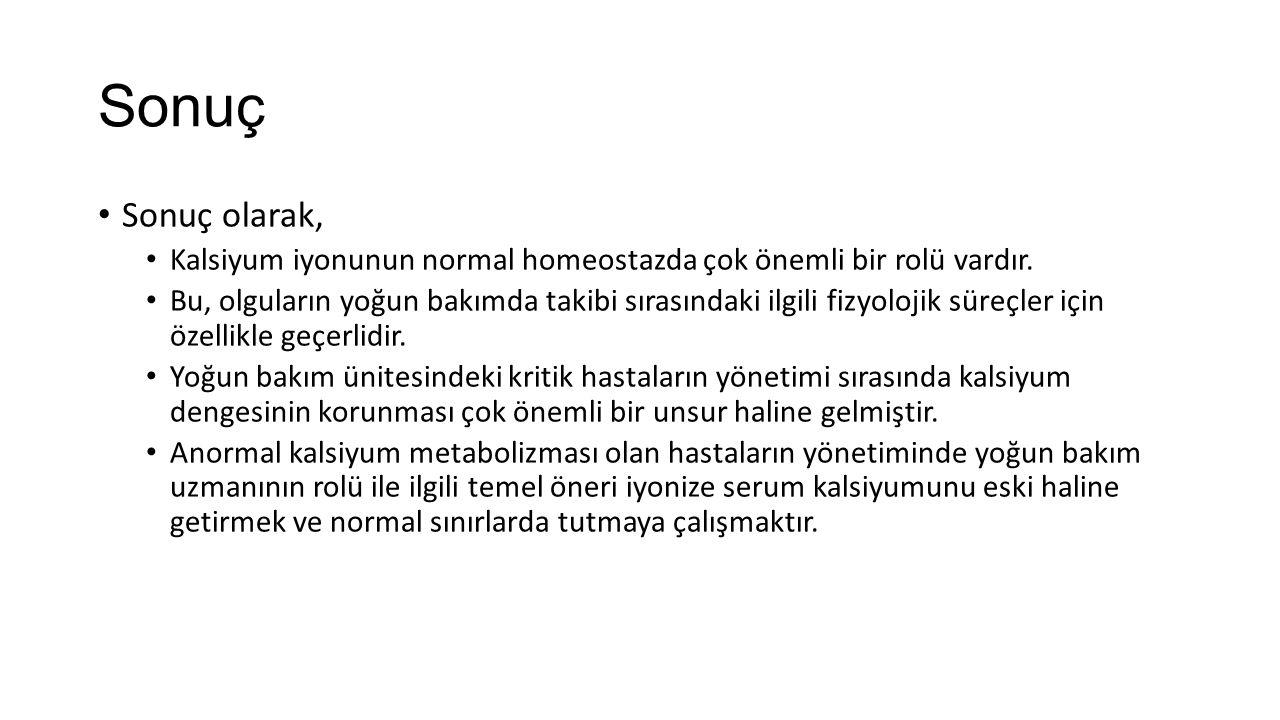 Sonuç Sonuç olarak, Kalsiyum iyonunun normal homeostazda çok önemli bir rolü vardır.