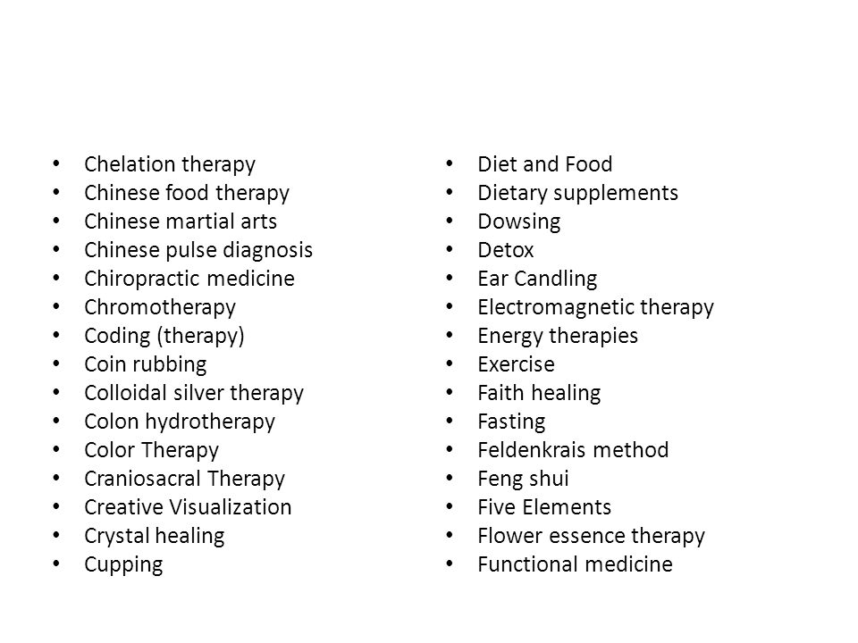 Chelation therapy Chinese food therapy. Chinese martial arts. Chinese pulse diagnosis. Chiropractic medicine.