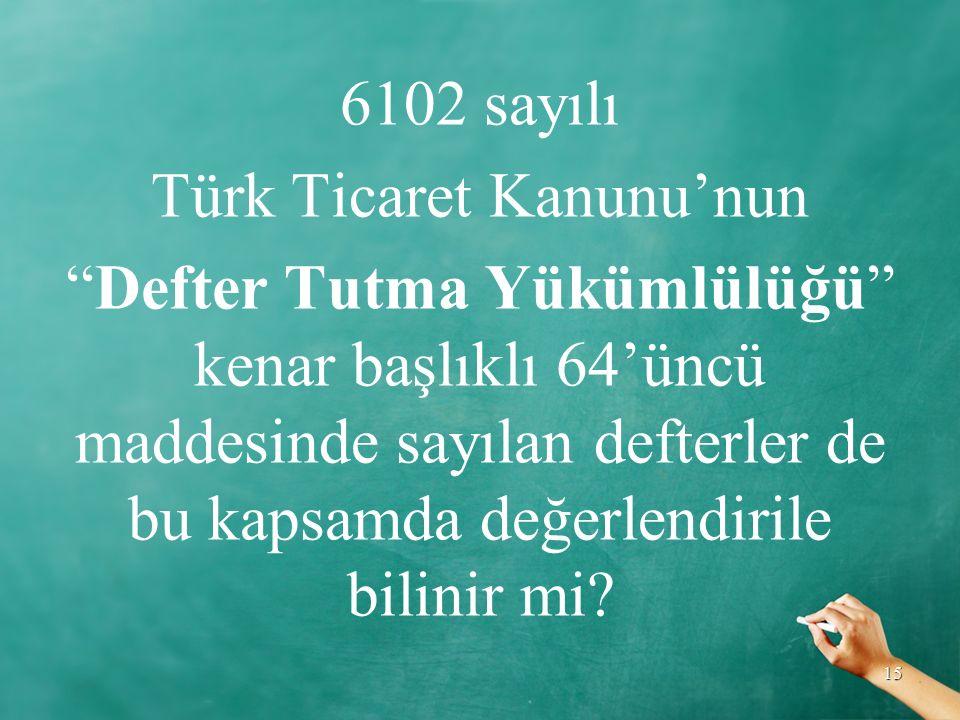 6102 sayılı Türk Ticaret Kanunu'nun Defter Tutma Yükümlülüğü kenar başlıklı 64'üncü maddesinde sayılan defterler de bu kapsamda değerlendirile bilinir mi