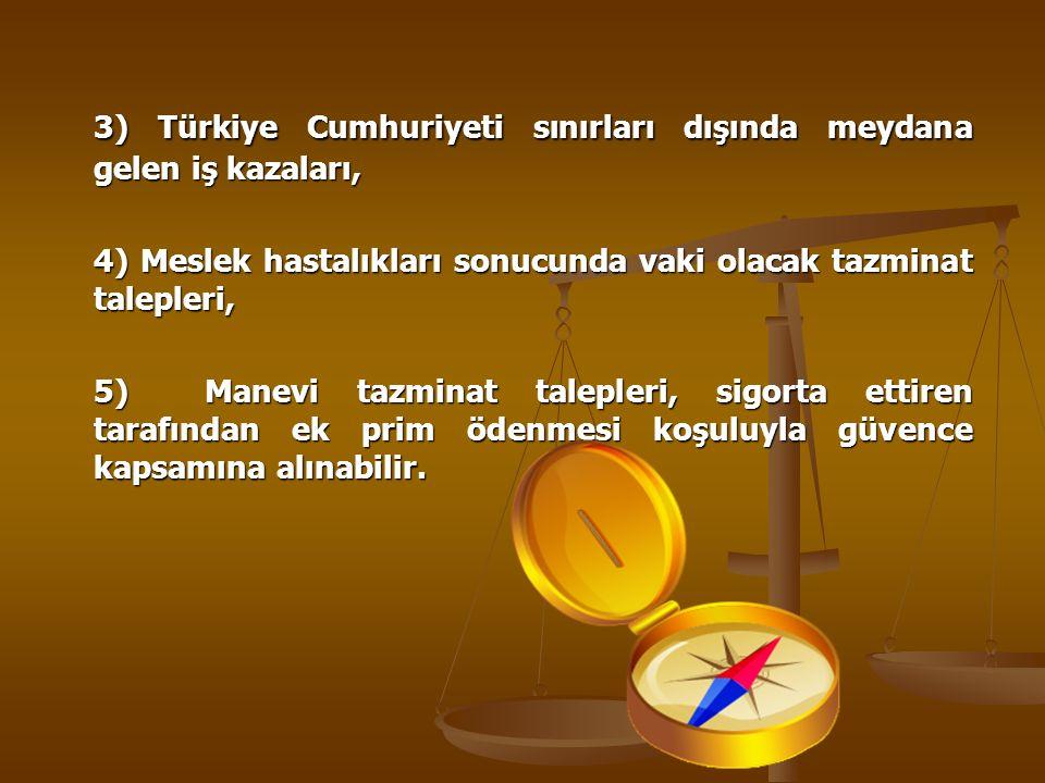 3) Türkiye Cumhuriyeti sınırları dışında meydana gelen iş kazaları,