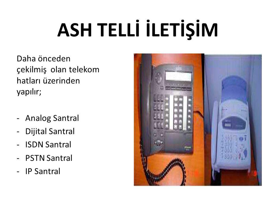 ASH TELLİ İLETİŞİM Daha önceden çekilmiş olan telekom hatları üzerinden yapılır; Analog Santral. Dijital Santral.