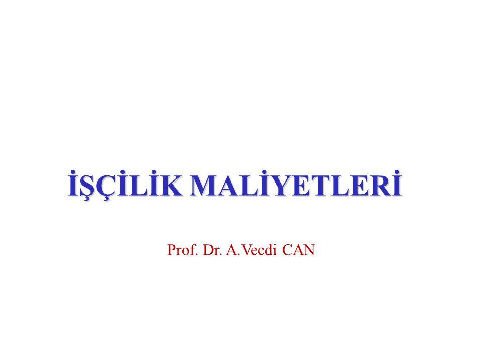 İŞÇİLİK MALİYETLERİ Prof. Dr. A.Vecdi CAN