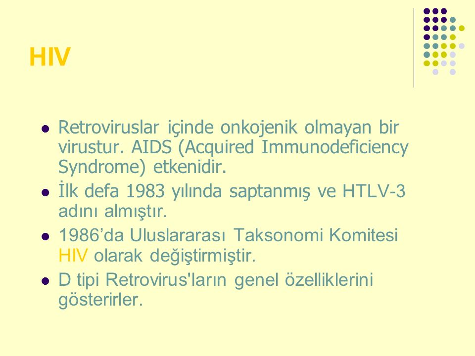 HIV Retroviruslar içinde onkojenik olmayan bir virustur. AIDS (Acquired Immunodeficiency Syndrome) etkenidir.