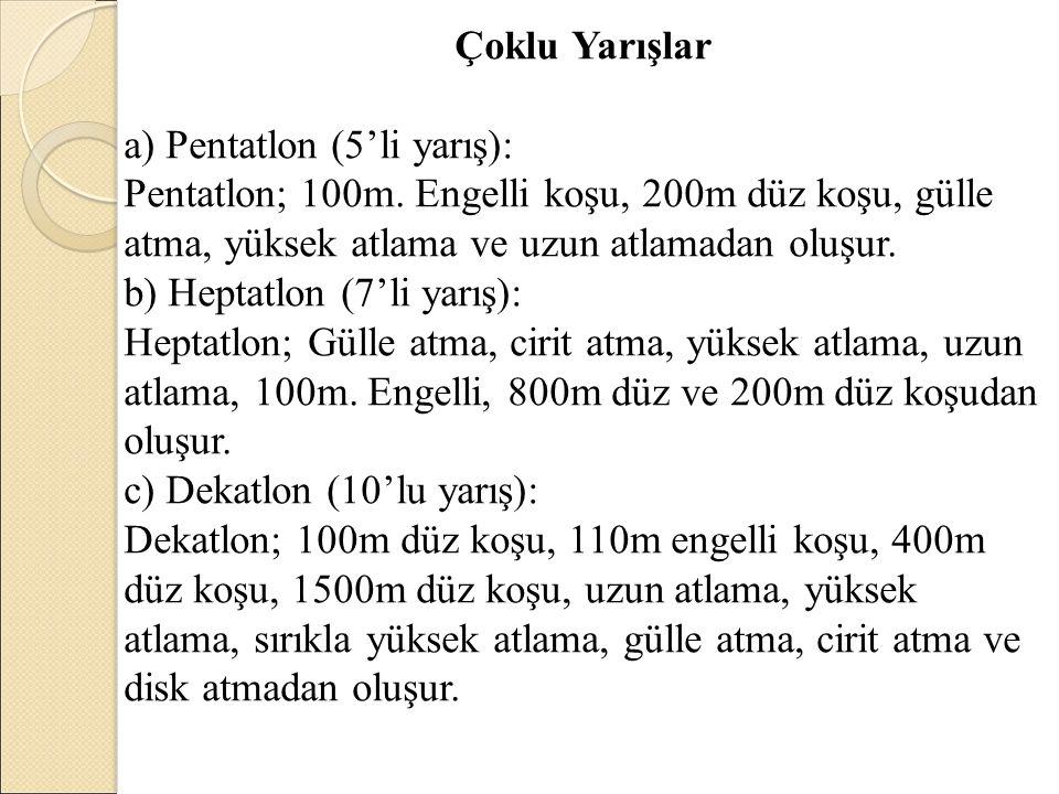 Çoklu Yarışlar a) Pentatlon (5'li yarış): Pentatlon; 100m. Engelli koşu, 200m düz koşu, gülle atma, yüksek atlama ve uzun atlamadan oluşur.