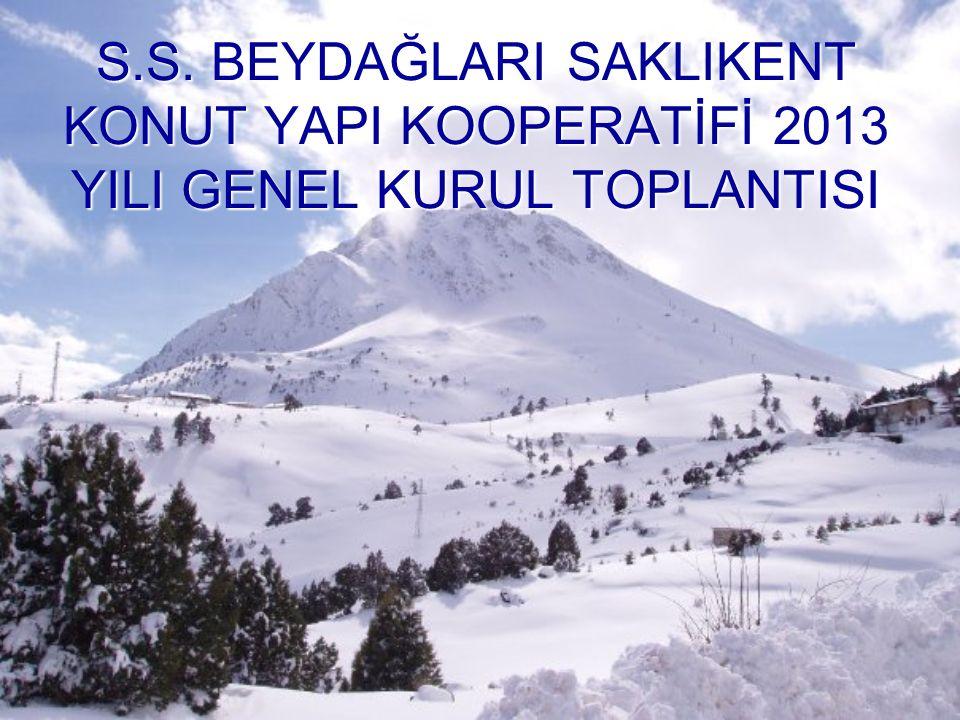 S.S. BEYDAĞLARI SAKLIKENT KONUT YAPI KOOPERATİFİ 2013 YILI GENEL KURUL TOPLANTISI
