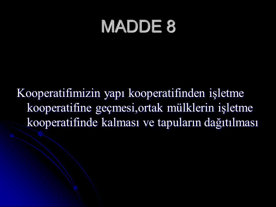MADDE 8 Kooperatifimizin yapı kooperatifinden işletme kooperatifine geçmesi,ortak mülklerin işletme kooperatifinde kalması ve tapuların dağıtılması.