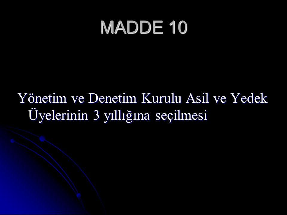 MADDE 10 Yönetim ve Denetim Kurulu Asil ve Yedek Üyelerinin 3 yıllığına seçilmesi