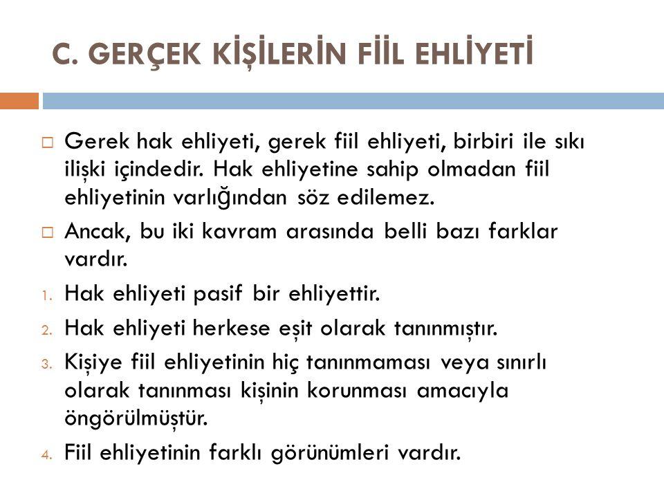 C. GERÇEK KİŞİLERİN FİİL EHLİYETİ