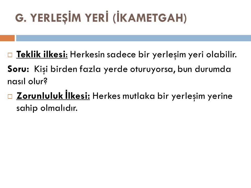 G. YERLEŞİM YERİ (İKAMETGAH)