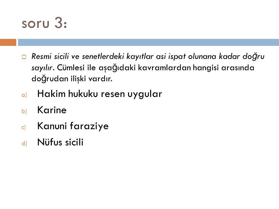 soru 3: Hakim hukuku resen uygular Karine Kanuni faraziye Nüfus sicili