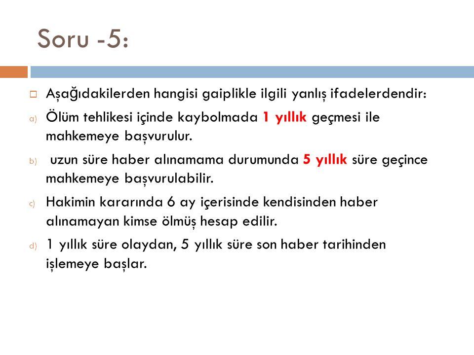 Soru -5: Aşağıdakilerden hangisi gaiplikle ilgili yanlış ifadelerdendir: