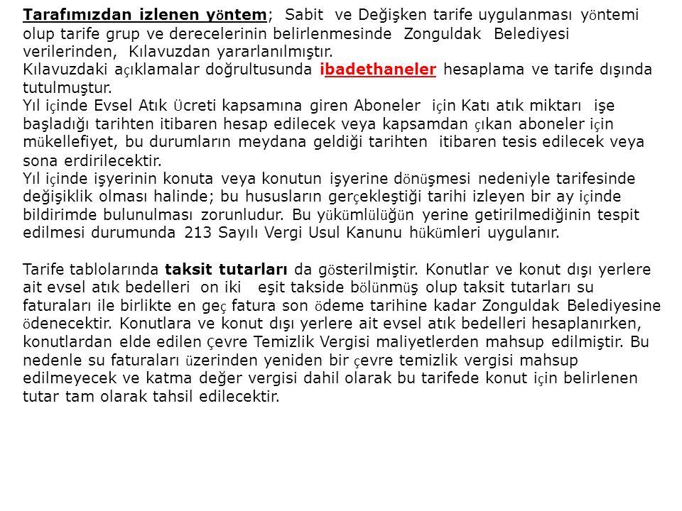 Tarafımızdan izlenen yöntem; Sabit ve Değişken tarife uygulanması yöntemi olup tarife grup ve derecelerinin belirlenmesinde Zonguldak Belediyesi verilerinden, Kılavuzdan yararlanılmıştır.