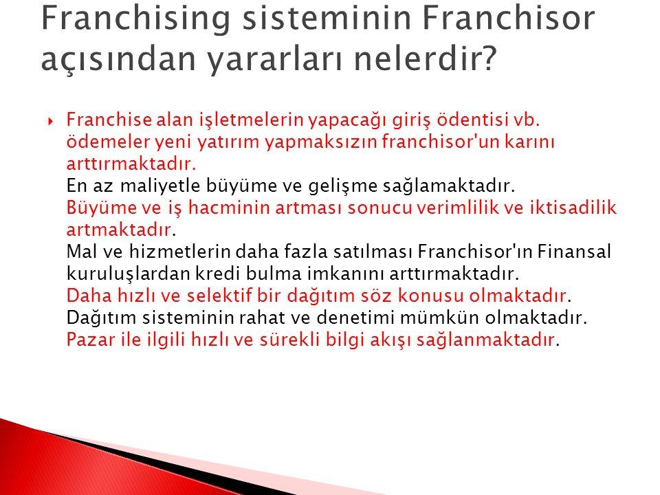 Franchising sisteminin Franchisor açısından yararları nelerdir