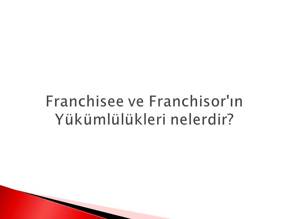 Franchisee ve Franchisor ın Yükümlülükleri nelerdir